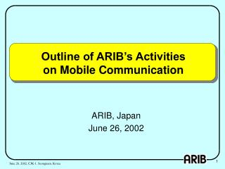 Outline of ARIB�s Activities on Mobile Communication