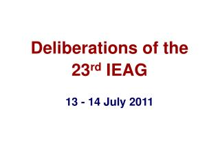 Deliberations of the 23rd IEAG  13 - 14 July 2011