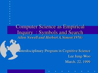 Computer Science as Empirical Inquiry  : Symbols and Search Allen Newell and Herbert A.Simon(1976)