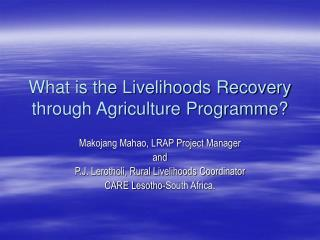 What is the Livelihoods Recovery through Agriculture Programme?