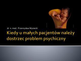 Kiedy u małych pacjentów należy dostrzec problem psychiczny
