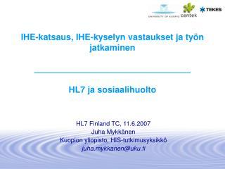 HL7 Finland TC, 11.6.2007 Juha Mykkänen Kuopion yliopisto, HIS-tutkimusyksikkö