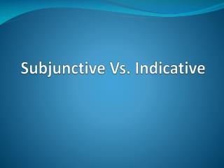 Subjunctive Vs. Indicative