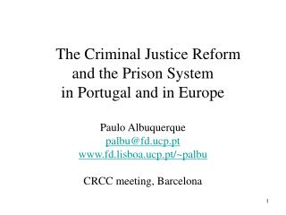 The Criminal Justice Reform  and the Prison System in Portugal and in Europe Paulo Albuquerque