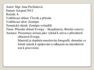 Autor: Mgr. Jana Pavlůsková Datum: listopad 2012 Ročník: 8. Vzdělávací oblast: Člověk a příroda