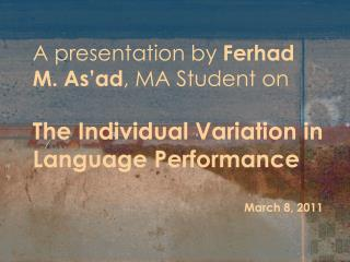 A presentation by  Ferhad M. As'ad , MA Student on