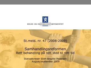 Stld. nr. 47 (2008-2009) Samhandlingsreformen Rett behandling p� rett sted til rett tid