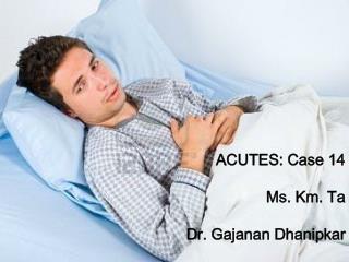 ACUTES: Case 14 Ms. Km. Ta  Dr. Gajanan Dhanipkar
