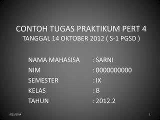 CONTOH TUGAS PRAKTIKUM PERT 4 TANGGAL 14 OKTOBER 2012 ( S-1 PGSD )