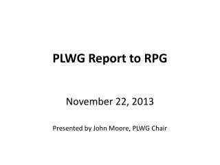 PLWG Report to RPG