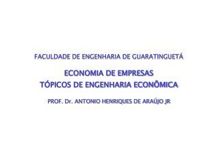 FACULDADE DE ENGENHARIA DE GUARATINGUETÁ ECONOMIA DE EMPRESAS TÓPICOS DE ENGENHARIA ECONÔMICA