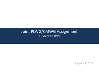 Joint PLWG/CMWG Assignment Update to ROS
