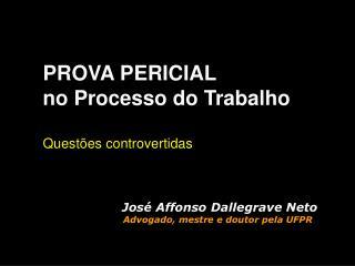 PROVA PERICIAL  no Processo do Trabalho Questões controvertidas José Affonso Dallegrave Neto