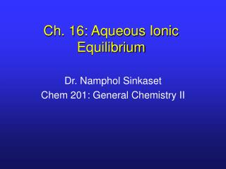 Ch. 16: Aqueous Ionic Equilibrium