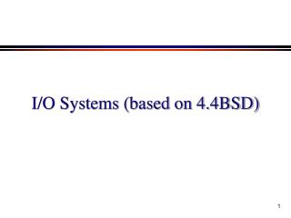 I/O Systems (based on 4.4BSD)