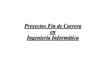 Proyectos Fin de Carrera en Ingenier�a Inform�tica