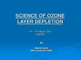 SCIENCE OF OZONE  LAYER DEPLETION  12th - 13th March, 2007 JAIPUR