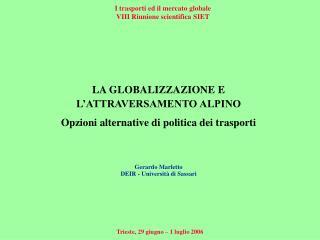 LA GLOBALIZZAZIONE E  L'ATTRAVERSAMENTO ALPINO Opzioni alternative di politica dei trasporti