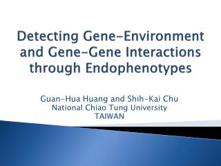 Detecting Gene-Environment and Gene-Gene Interactions through  Endophenotypes