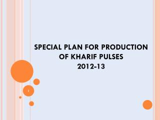 SPECIAL PLAN FOR PRODUCTION OF KHARIF PULSES 2012-13