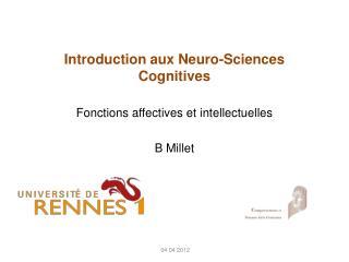 Introduction aux  Neuro-Sciences Cognitives  Fonctions affectives et intellectuelles B Millet