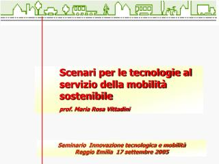 Scenari per le tecnologie al servizio della mobilità sostenibile prof. Maria Rosa Vittadini