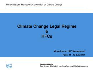 Climate Change Legal Regime  &  HFCs Workshop on HCF Management Paris, 11 - 12 July 2014