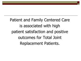 Patient and Family Centered Care is associated with high patient satisfaction and positive