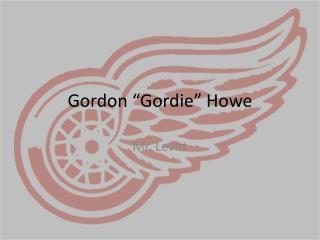 """Gordon """"Gordie"""" Howe"""