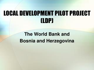 LOCAL DEVELOPMENT PILOT PROJECT LDP