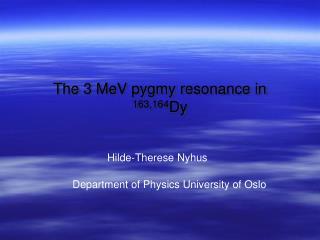 The 3 MeV pygmy resonance in  163,164 Dy