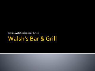 Walsh's Bar & Grill | Westmont, IL Pub