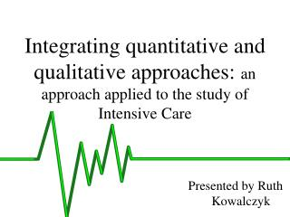 Integrating quantitative and qualitative approaches: an approach applied to the study of Intensive Care