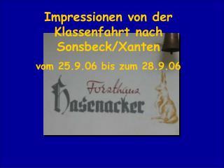 Impressionen von der Klassenfahrt nach Sonsbeck/Xanten  vom 25.9.06 bis zum 28.9.06