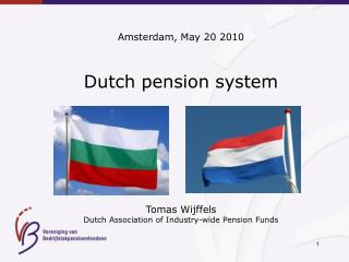 Amsterdam, May 20 2010 Dutch pension system Tomas Wijffels