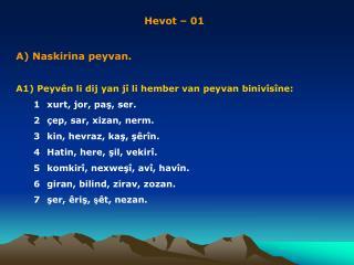 Hevot – 01 A) Naskirina  peyvan . A1)  Peyv ê n  li dij yan jî li hember van peyvan binivîsîne: