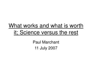 What works and what is worth it; Science versus the rest