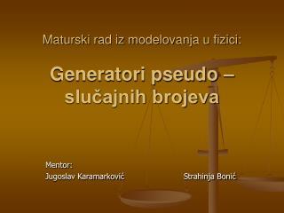 Maturski rad iz modelovanja u fizici: Generatori pseudo –  slučajnih brojeva