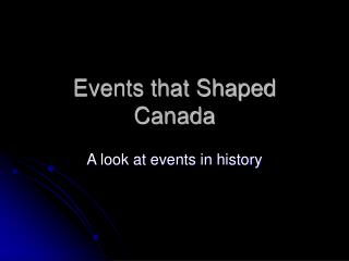 Events that Shaped Canada