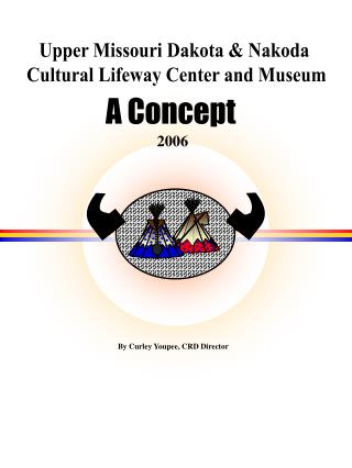 Upper Missouri Dakota & Nakoda  Cultural Lifeway Center and Museum