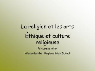 La religion et les arts Éthique et culture religieuse Par Louise Allen
