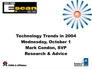 Technology Trends in 2004 Wednesday, October 1 Mark Condon, SVP Research & Advice