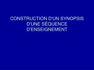CONSTRUCTION D'UN SYNOPSIS D'UNE S�QUENCE D'ENSEIGNEMENT