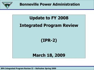 Update to FY 2008 Integrated Program Review (IPR-2) March 18, 2009