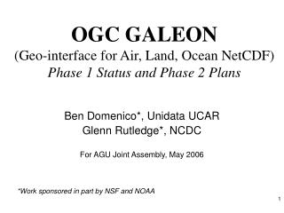 OGC GALEON  (Geo-interface for Air, Land, Ocean NetCDF) Phase 1 Status and Phase 2 Plans