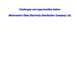 Challenges and opportunities before  Maharashtra State Electricity Distribution Company Ltd.