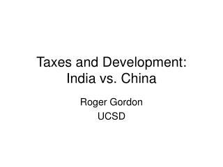 Taxes and Development: India vs. China