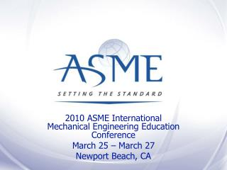 2010 ASME International Mechanical Engineering Education Conference March 25 – March 27