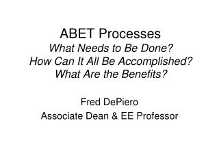 ABET Processes What Needs to Be Done? How Can It All Be Accomplished? What Are the Benefits?