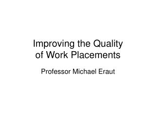 Improving the Quality  of Work Placements